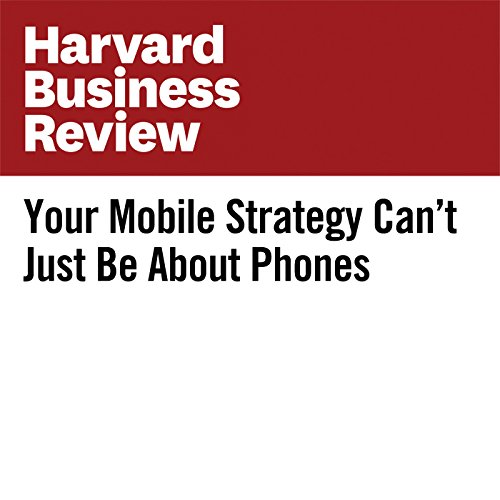 Your Mobile Strategy Can't Just Be About Phones copertina