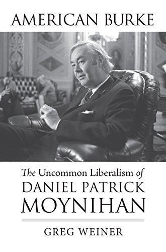 American Burke: The Uncommon Liberalism of Daniel Patrick Moynihan (American Political Thought)
