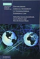 Establishing Judicial Authority in International Economic Law (Cambridge International Trade and Economic Law, Series Number 23)