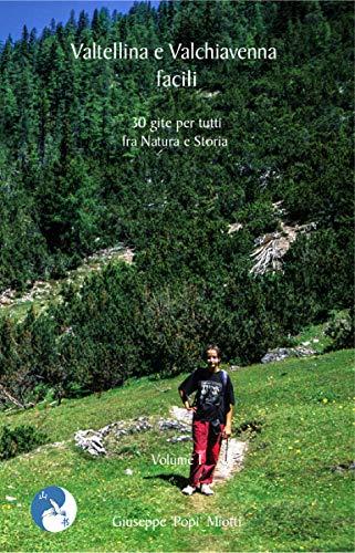 Valtellina e Valchiavenna Facili: 30 gite per tutti fra Natura e Storia (DigitalMountains Guide Vol. 4) (Italian Edition)