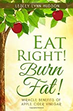 Eat Right! Burn Fat!: Miracle Benefits of Apple Cider Vinegar Diet with Healthy and Tasty Recipes, Rapid Loss Weights