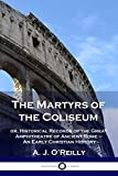 The Martyrs of the Coliseum: or, Historical Records of the Great Amphitheatre of Ancient Rome - An Early Christian History