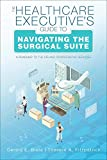 The Healthcare Executive s Guide to Navigating the Surgical Suite: A Roadmap to the OR and Perioperative Services