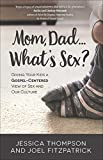 Mom, Dad…What's Sex?:Giving Your Kids a Gospel-Centered View of Sex and Our Culture