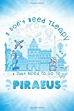 I Don't Need Therapy I Just Need To Go To Piraeus: Piraeus Travel And Vacation Notebook / Travel Logbook Journal / Trip planning journal / Funny ... and Kids - 6x9 inches 120 Blank Lined Pages