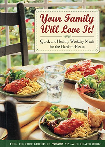 Your Family Will Love It!: Quick and Healthy Weekday Meals for the Hard-To-Please