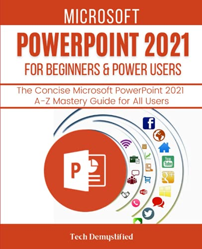 Microsoft Powerpoint 2021 For Beginners & Power Users: The Concise Microsoft Powerpoint 2021 A-Z Mastery Guide for All Users Front Cover