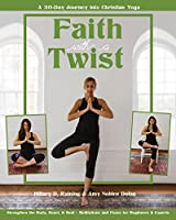 Faith With a Twist: A 30-day Journey into Christian Yoga