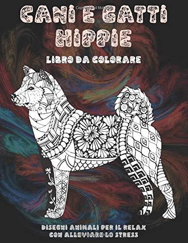 Cani e gatti hippie - Libro da colorare - Disegni animali per il relax con alleviare lo stress