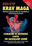 Krav-Maga: Comment se défendre contre un assaillant armé: Méthode originale israélienne d'autodéfense et techniques de...
