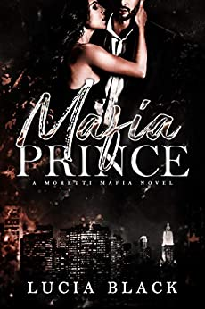Mafia Prince: A Second-Chance Mafia Romance (Moretti Mafia Book 1) by [Lucia Black]