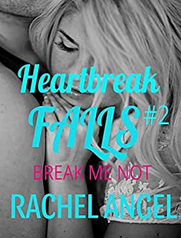 Break Me Not: A RH Dark High School Bully Romance (Heartbreak Falls Book 2) by [Rachel Angel, Night Rose]