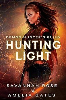 Hunting Light: Hunting her Lovers (Demon Hunter Book 2) (English Edition) par [Savannah Rose, Amelia Gates]