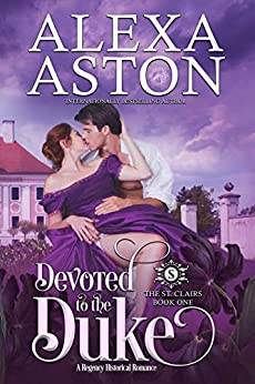 Devoted to the Duke (The St. Clairs Book 1) by [Alexa Aston]