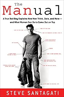 The Manual: A True Bad Boy Explains How Men Think, Date, and Mate--and What Women Can Do to Come Out on Top