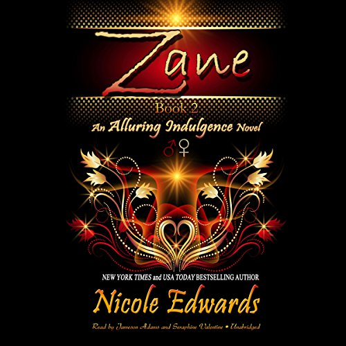 Zane     An Alluring Indulgence Novel, Book 2              By:                                                                                                                                 Nicole Edwards                               Narrated by:                                                                                                                                 Jameson Adams,                                                                                        Seraphine Valentine                      Length: 11 hrs and 2 mins     10 ratings     Overall 4.9