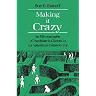 Making It Crazy: An Ethnography of Psychiatric Clients in an American Community
