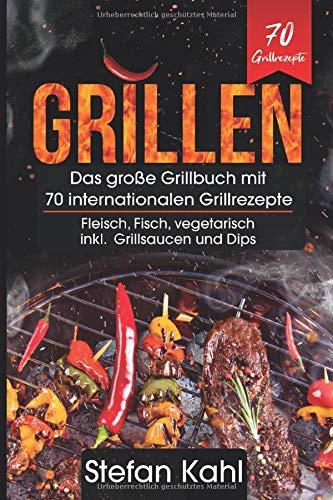 Grillen: Das große Grillbuch mit 70 internationalen Grillrezepten - Fleisch, Fisch, vegetarisch inkl. Grillsaucen und Dips