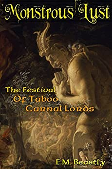Monstrous Lust: The Festival of Taboo Carnal Lords by [E.M. Beastly]