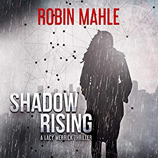 Shadow Rising      A Lacy Merrick Thriller, Book 2              By:                                                                                                                                 Robin Mahle                               Narrated by:                                                                                                                                 Caroline McLaughlin                      Length: 7 hrs and 44 mins     Not rated yet     Overall 0.0
