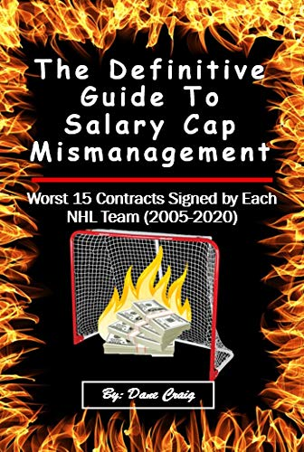 The Definitive Guide to Salary Cap Mismanagement: Worst 15 Contracts Signed by Each NHL Team (2005-2020) (How to Win or Lose in NHL Free Agency Book 2) (English Edition)