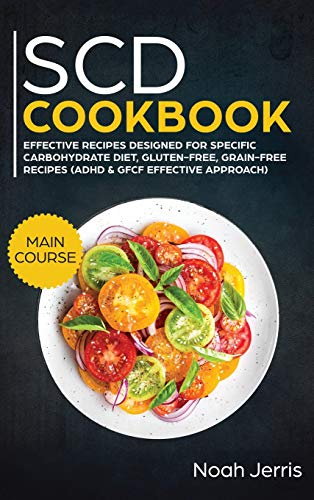 SCD Cookbook: MAIN COURSE - Effective Recipes Designed for Specific Carbohydrate Diet, Gluten-Free, Grain-Free Recipes