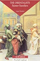 The Orientalists: Painter-Travellers (Pocket Colour)