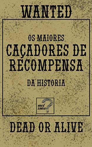 Os Maiores Caçadores de Recompensas da História (Portuguese Edition)
