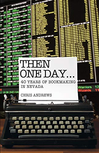 Then One Day...: 40 Years of Bookmaking in Nevada