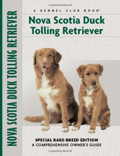 Nova Scotia Duck Tolling Retriever: Special Rare-Breed Edition : A Comprehensive Owner's Guide