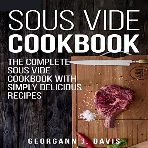 Couverture de Sous Vide Cookbook: The Complete Sous Vide Cookbook with Simply Delicious Recipes!