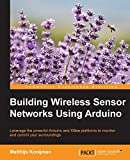Building Wireless Sensor Networks Using Arduino (Community Experience Distilled)