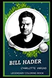 Bill Hader Legendary Coloring Book: Relax and Unwind Your Emotions with our Inspirational and Affirmative Designs (Bill Hader Legendary Coloring Books)