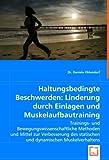 Haltungsbedingte Beschwerden: Linderung durch Einlagen und Muskelaufbautraining: Trainings- und Bewegungswissenschaftliche Methoden und Mittel zur ... statischen und dynamischen Muskelverhaltens