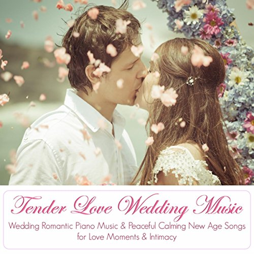 Tender Love Wedding Music - Wedding Romantic Piano Music & Peaceful Calming New Age Songs for Love Moments & Intimacy