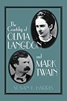 The Courtship of Olivia Langdon and Mark Twain (Cambridge Studies in American Literature and Culture, Series Number 101)