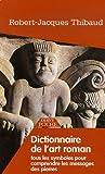 Dictionnaire de l'Art Roman - Tous les symboles pour comprendre les messages des pierres