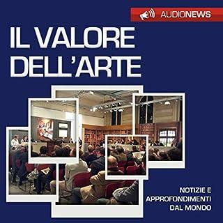Il valore dell'arte     Audionews              Di:                                                                                                                                 Emilio Crippi                               Letto da:                                                                                                                                 Maurizio Cardillo                      Durata:  1 ora e 13 min     4 recensioni     Totali 4,5