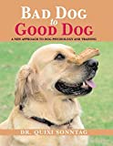 Bad Dog to Good Dog: A New Approach to Dog Psychology and Training