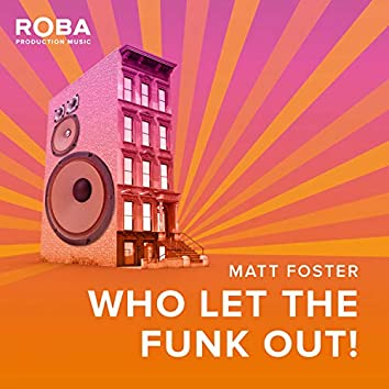 Who Let The Funk Out!