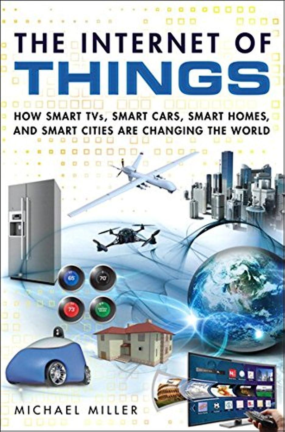腹名義で代理店The Internet of Things: How Smart TVs, Smart Cars, Smart Homes, and Smart Cities Are Changing the World (English Edition)