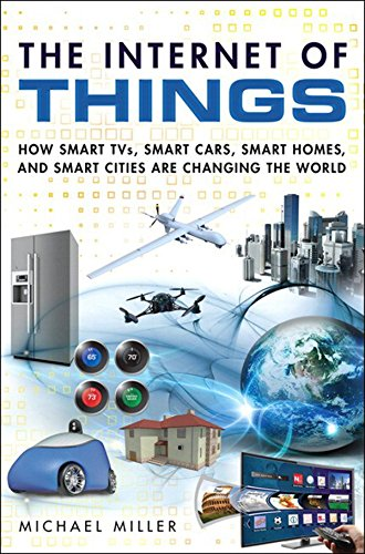 Internet of Things, The: How Smart TVs, Smart Cars, Smart Homes, and Smart Cities Are Changing the World (English Edition)