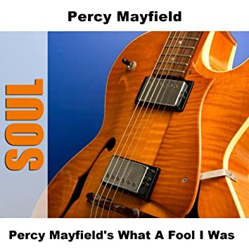 Percy Mayfield's What A Fool I Was