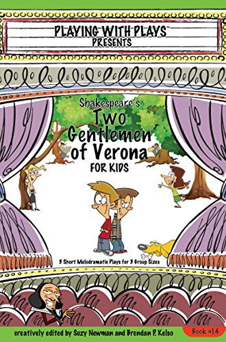 Shakespeares Two Gentlemen of Verona for Kids: 3 Short Melodramatic Plays for 3 Group Sizes (Playing With Plays Book 14) (English Edition)