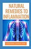 NATURAL REMEDIES FOR INFLAMMATION: A Guide to Soothe Inflammation, Boost Mood, Prevent Autoimmunity, and Feel Great With The Natural Remedy
