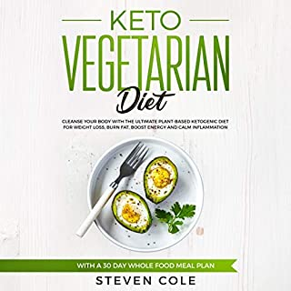 Keto Vegetarian Diet: Cleanse your Body with the Ultimate Plant-Based Ketogenic Diet for Weight Loss, Burn Fat, Boost Energy, and Calm Inflammation with a 30 Day Whole Food Meal Plan                   By:                                                                                                                                 Steven Cole                               Narrated by:                                                                                                                                 Jordan Dawson                      Length: 3 hrs and 5 mins     6 ratings     Overall 3.7