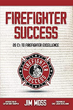 Firefighter Success: 20 C's to Firefighter Excellence