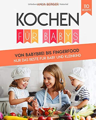 Kochen für Babys: Von Babybrei bis Fingerfood. Nur das Beste für Baby und Kleinkind