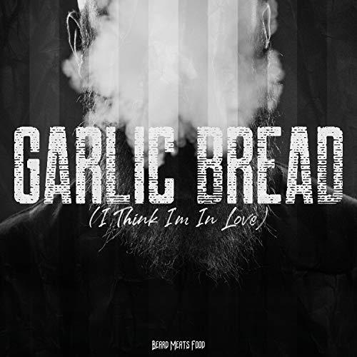 Garlic Bread (I Think I'm In Love)