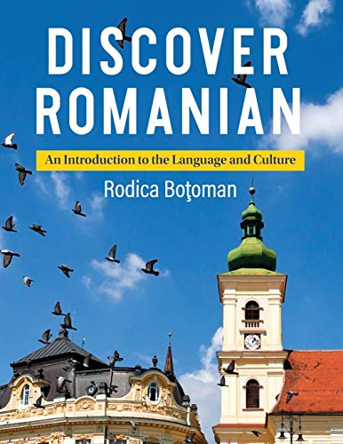 Discover Romanian: An Introduction to the Language and...